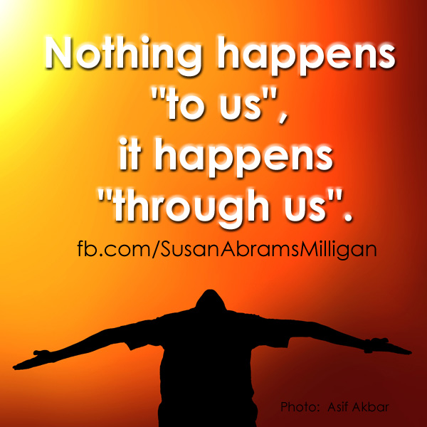 Nothing Happens to Us - Susan Abrams Milligan, Spiritual Coach and Author