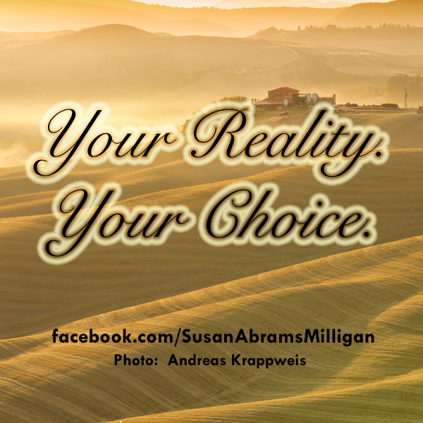 Your Reality, Your Choice - Susan Abrams Milligan, Spiritual Coach and Author